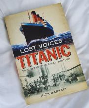 Lost Voices from the Titanic - The Definitive Oral History by Nick Barratt